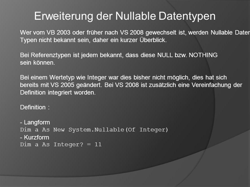 Wer vom VB 2003 oder früher nach VS 2008 gewechselt ist, werden Nullable Daten- Typen nicht bekannt sein, daher ein kurzer Überblick. Bei Referenztype