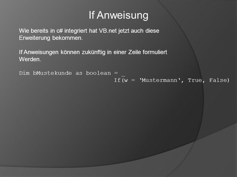 Wie bereits in c# integriert hat VB.net jetzt auch diese Erweiterung bekommen. If Anweisungen können zukünftig in einer Zeile formuliert Werden. Dim b