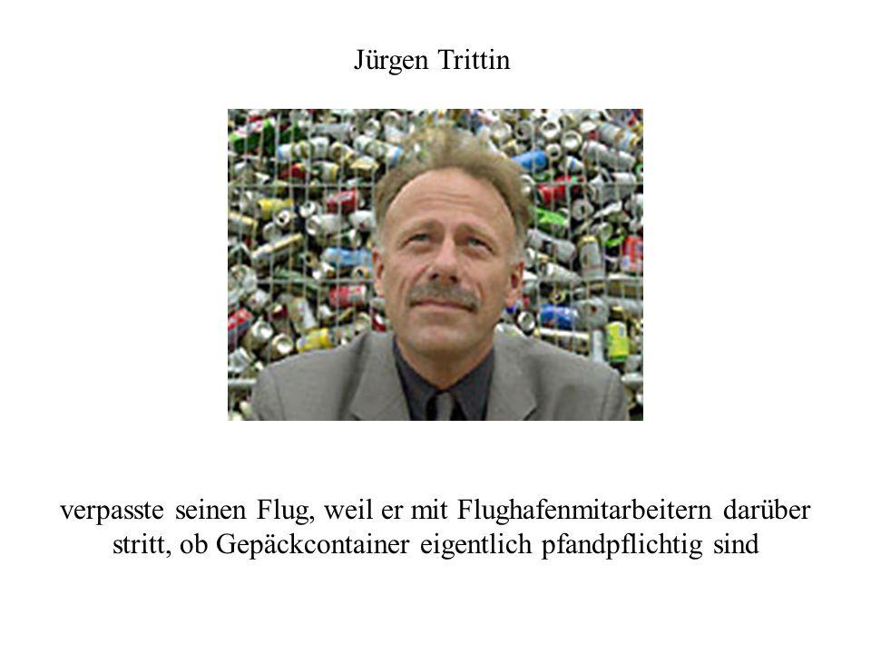Jürgen Trittin verpasste seinen Flug, weil er mit Flughafenmitarbeitern darüber stritt, ob Gepäckcontainer eigentlich pfandpflichtig sind