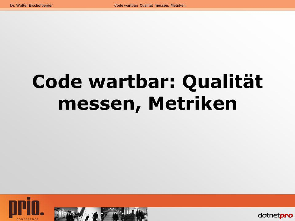 Dr. Walter BischofbergerCode wartbar: Qualität messen, Metriken Abstraktionsebene Subsystem