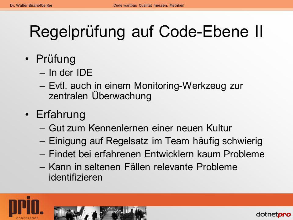 Dr. Walter BischofbergerCode wartbar: Qualität messen, Metriken Regelprüfung auf Code-Ebene II Prüfung –In der IDE –Evtl. auch in einem Monitoring-Wer