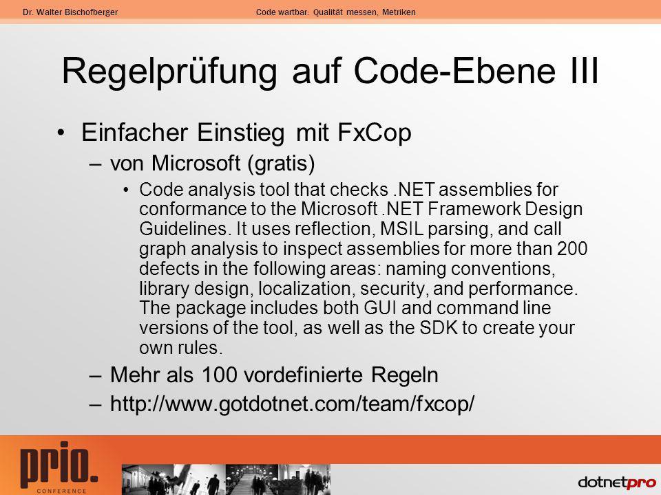 Dr. Walter BischofbergerCode wartbar: Qualität messen, Metriken Regelprüfung auf Code-Ebene III Einfacher Einstieg mit FxCop –von Microsoft (gratis) C