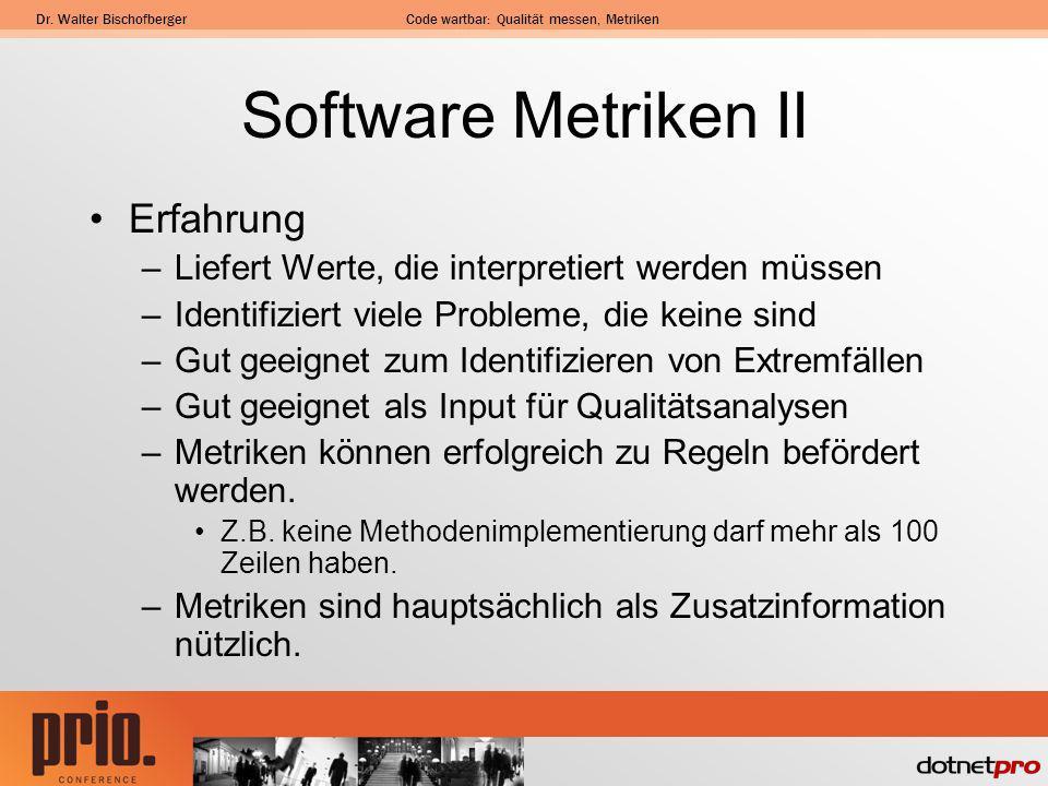 Dr. Walter BischofbergerCode wartbar: Qualität messen, Metriken Software Metriken II Erfahrung –Liefert Werte, die interpretiert werden müssen –Identi
