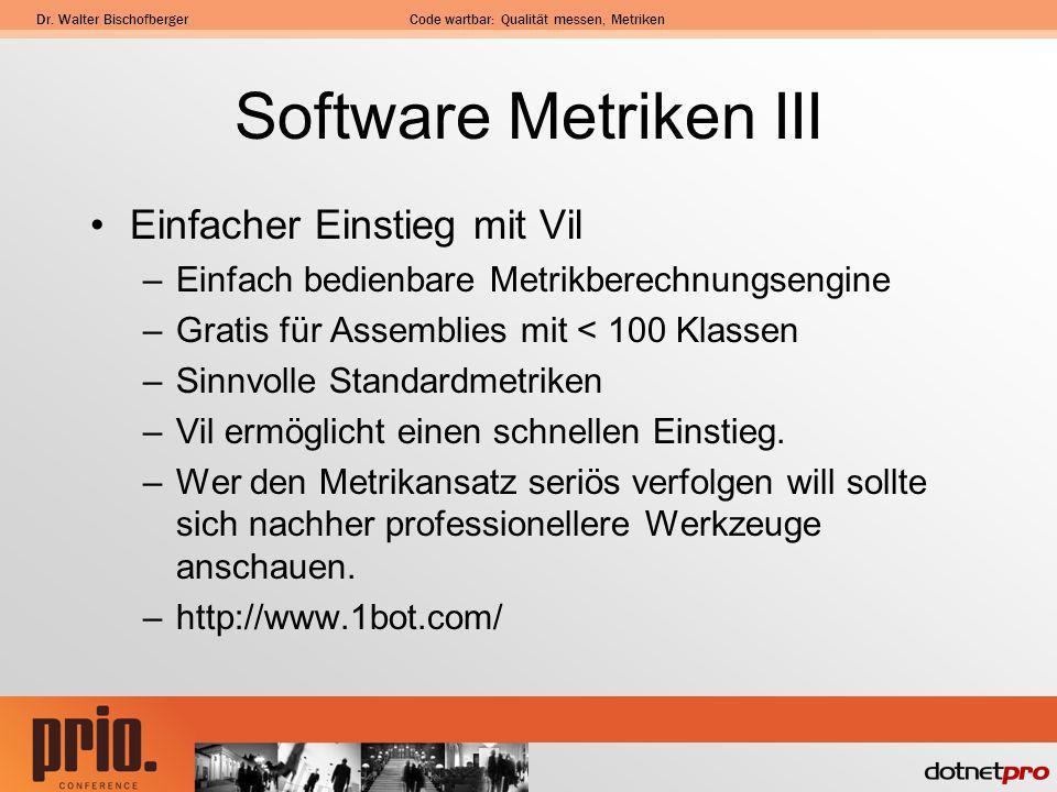 Dr. Walter BischofbergerCode wartbar: Qualität messen, Metriken Software Metriken III Einfacher Einstieg mit Vil –Einfach bedienbare Metrikberechnungs