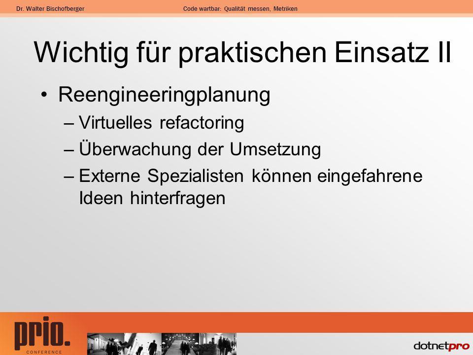 Dr. Walter BischofbergerCode wartbar: Qualität messen, Metriken Wichtig für praktischen Einsatz II Reengineeringplanung –Virtuelles refactoring –Überw