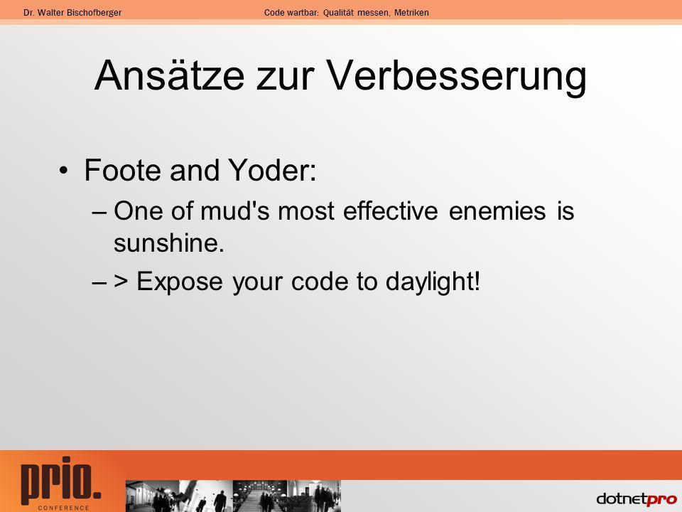 Dr. Walter BischofbergerCode wartbar: Qualität messen, Metriken Ansätze zur Verbesserung Foote and Yoder: –One of mud's most effective enemies is suns