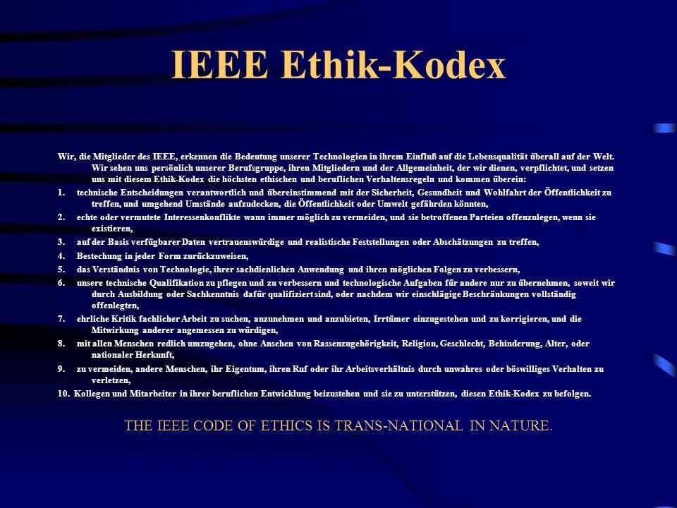 IEEE Ethik-Kodex Wir, die Mitglieder des IEEE, erkennen die Bedeutung unserer Technologien in ihrem Einfluß auf die Lebensqualität überall auf der Wel