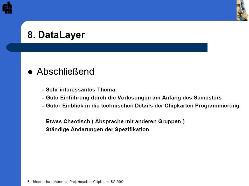 Fachhochschule München, Projektstudium Chipkarten SS 2002 8. DataLayer Abschließend – Sehr interessantes Thema – Gute Einführung durch die Vorlesungen