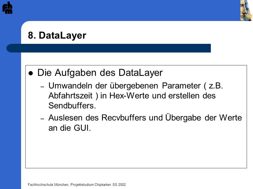Fachhochschule München, Projektstudium Chipkarten SS 2002 8. DataLayer Die Aufgaben des DataLayer – Umwandeln der übergebenen Parameter ( z.B. Abfahrt