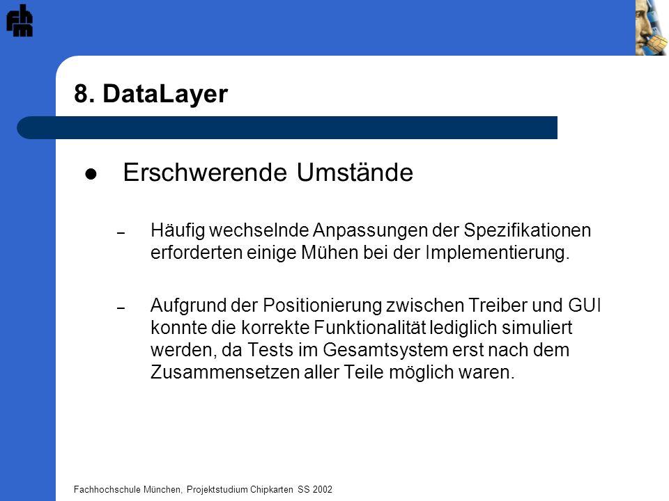 Fachhochschule München, Projektstudium Chipkarten SS 2002 8. DataLayer Erschwerende Umstände – Häufig wechselnde Anpassungen der Spezifikationen erfor