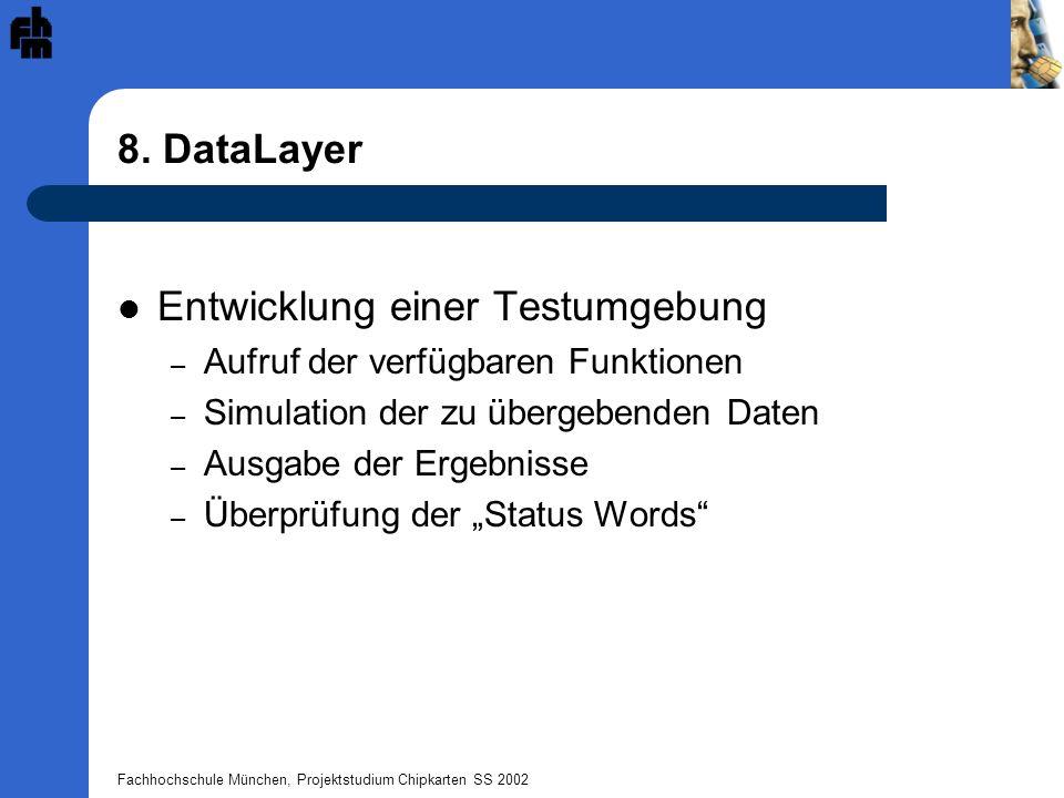 Fachhochschule München, Projektstudium Chipkarten SS 2002 8. DataLayer Entwicklung einer Testumgebung – Aufruf der verfügbaren Funktionen – Simulation