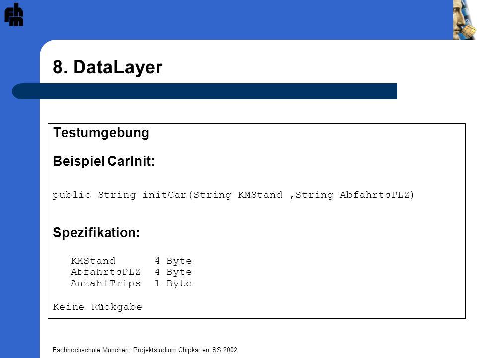 Fachhochschule München, Projektstudium Chipkarten SS 2002 8. DataLayer Testumgebung Beispiel CarInit: public String initCar(String KMStand,String Abfa