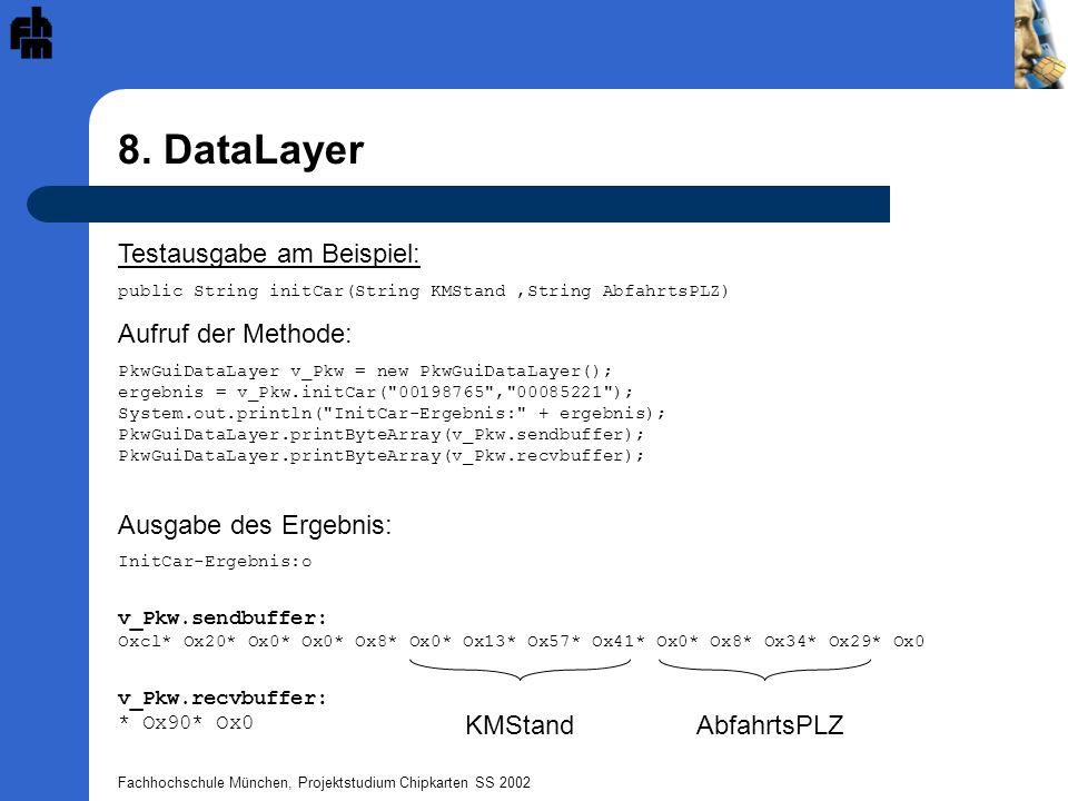 Fachhochschule München, Projektstudium Chipkarten SS 2002 8. DataLayer Testausgabe am Beispiel: public String initCar(String KMStand,String AbfahrtsPL
