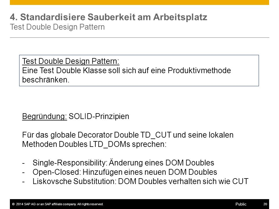 ©2014 SAP AG or an SAP affiliate company. All rights reserved.20 Public 4. Standardisiere Sauberkeit am Arbeitsplatz Test Double Design Pattern Test D