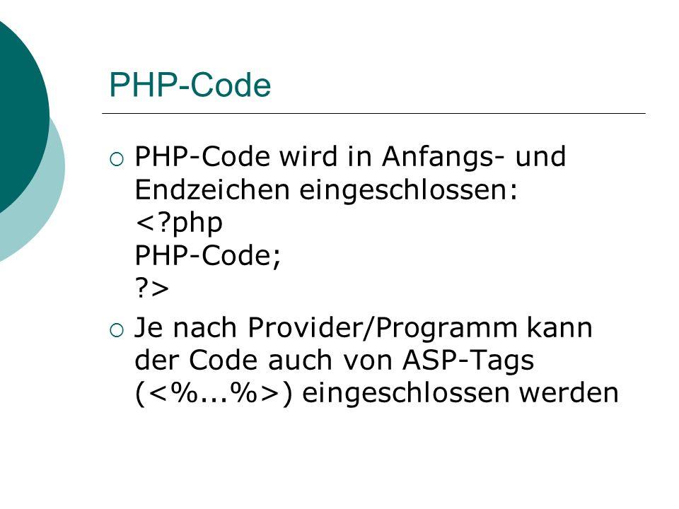 PHP-Code PHP-Code wird in Anfangs- und Endzeichen eingeschlossen: Je nach Provider/Programm kann der Code auch von ASP-Tags ( ) eingeschlossen werden