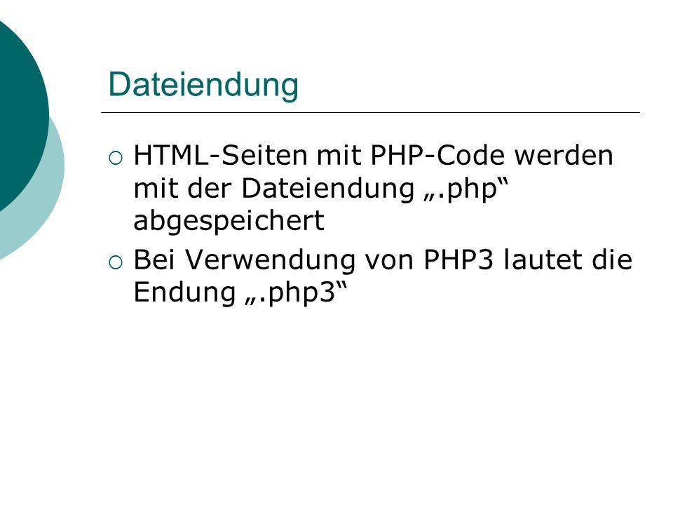 Dateiendung HTML-Seiten mit PHP-Code werden mit der Dateiendung.php abgespeichert Bei Verwendung von PHP3 lautet die Endung.php3