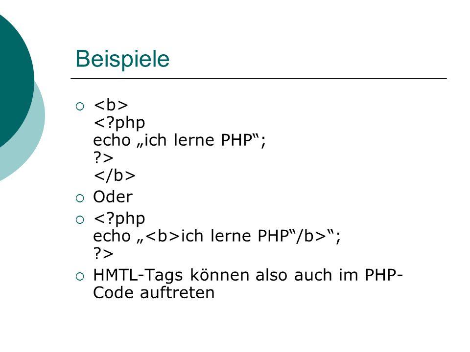 Beispiele Oder ich lerne PHP/b>; ?> HMTL-Tags können also auch im PHP- Code auftreten