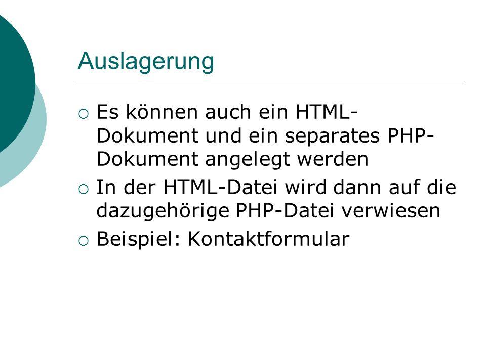 Auslagerung Es können auch ein HTML- Dokument und ein separates PHP- Dokument angelegt werden In der HTML-Datei wird dann auf die dazugehörige PHP-Dat