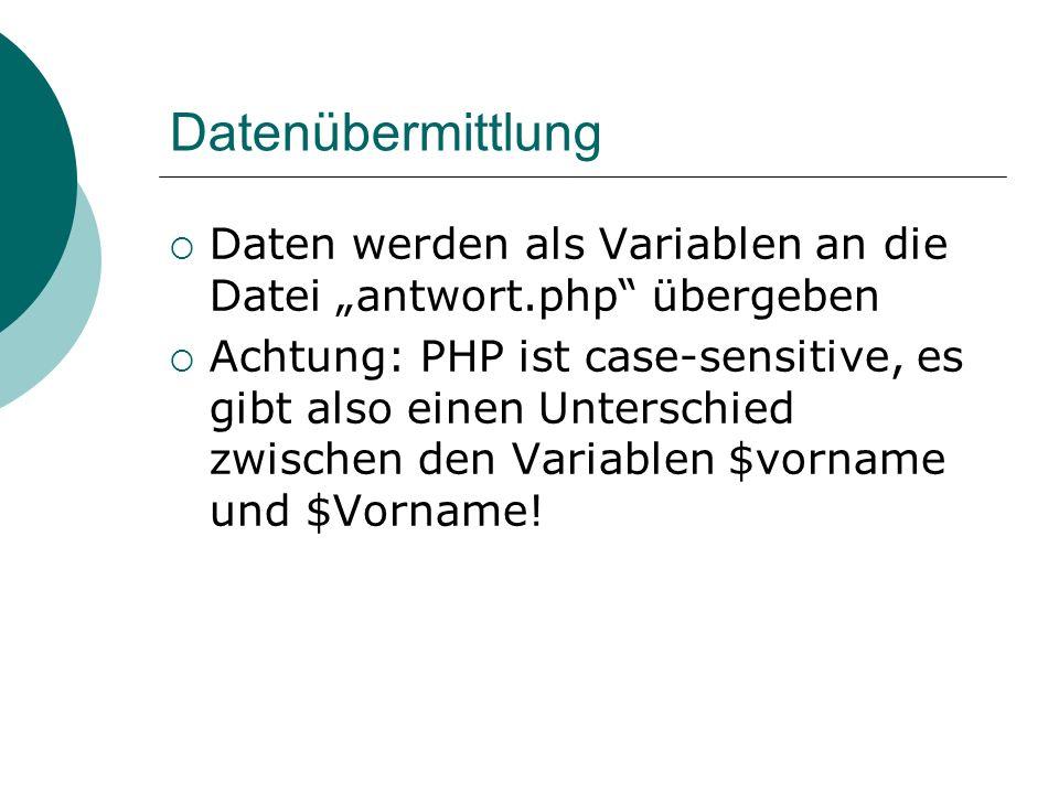 Datenübermittlung Daten werden als Variablen an die Datei antwort.php übergeben Achtung: PHP ist case-sensitive, es gibt also einen Unterschied zwisch