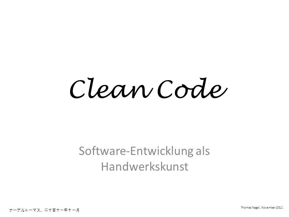 Clean Code Software-Entwicklung als Handwerkskunst Thomas Nagel, November 2011