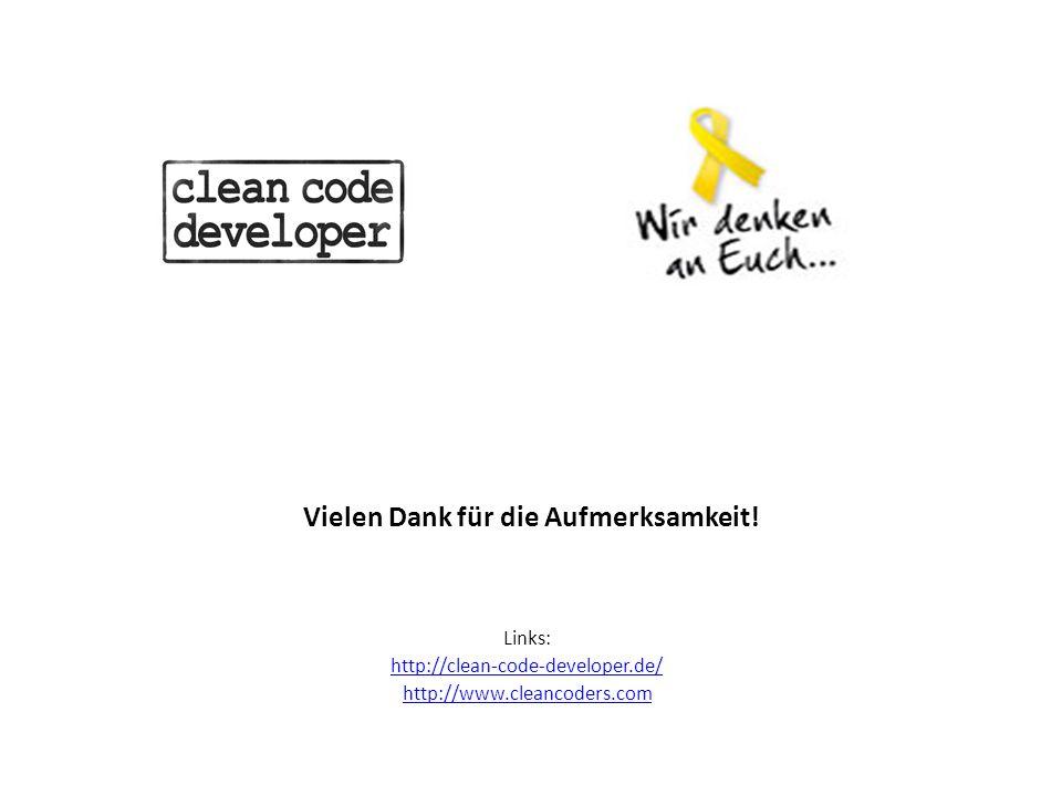 Vielen Dank für die Aufmerksamkeit! Links: http://clean-code-developer.de/ http://www.cleancoders.com