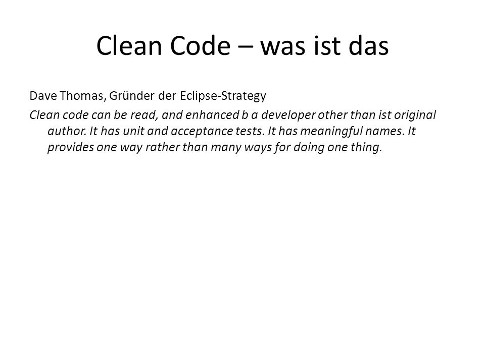 Dave Thomas, Gründer der Eclipse-Strategy Clean code can be read, and enhanced b a developer other than ist original author.