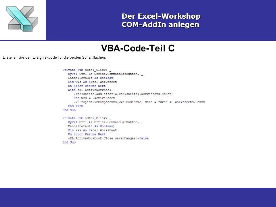 VBA-Code-Teil C Der Excel-Workshop COM-AddIn anlegen Erstellen Sie den Ereignis-Code für die beiden Schaltflächen.