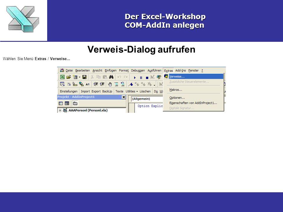 Verweis-Dialog aufrufen Der Excel-Workshop COM-AddIn anlegen Wählen Sie Menü Extras / Verweise...