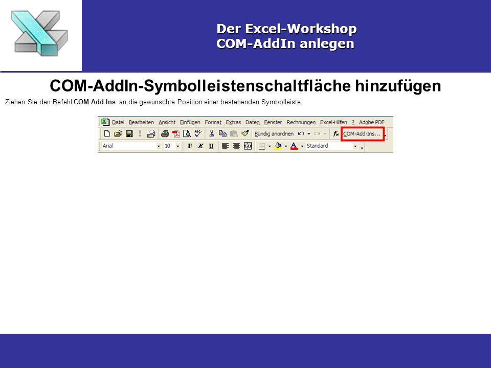 COM-AddIn-Symbolleistenschaltfläche hinzufügen Der Excel-Workshop COM-AddIn anlegen Ziehen Sie den Befehl COM-Add-Ins an die gewünschte Position einer bestehenden Symbolleiste.