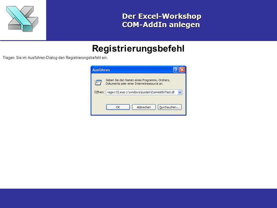 Registrierungsbefehl Der Excel-Workshop COM-AddIn anlegen Tragen Sie im Ausführen-Dialog den Registrierungsbefehl ein.