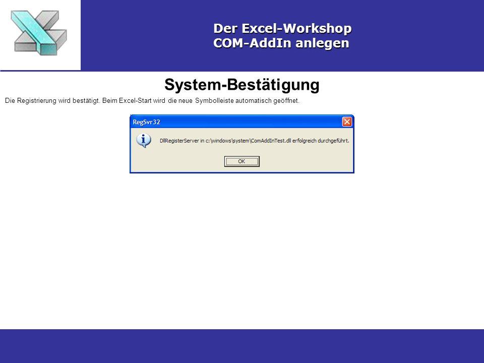 System-Bestätigung Der Excel-Workshop COM-AddIn anlegen Die Registrierung wird bestätigt. Beim Excel-Start wird die neue Symbolleiste automatisch geöf