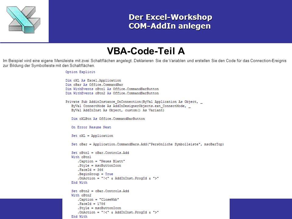 VBA-Code-Teil A Der Excel-Workshop COM-AddIn anlegen Im Beispiel wird eine eigene Menüleiste mit zwei Schaltflächen angelegt.