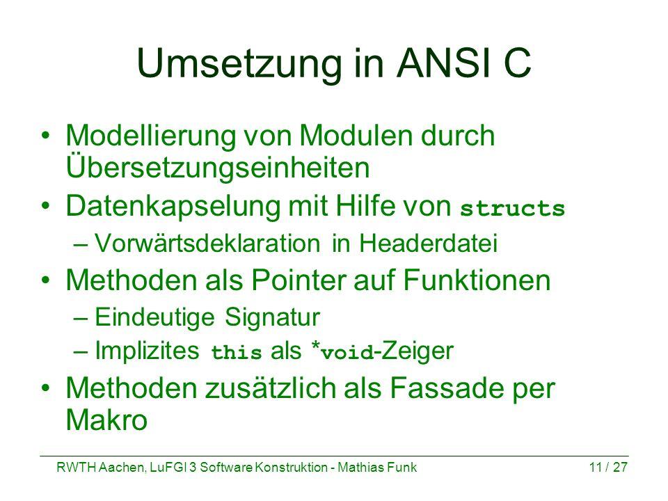 RWTH Aachen, LuFGI 3 Software Konstruktion - Mathias Funk11 / 27 Umsetzung in ANSI C Modellierung von Modulen durch Übersetzungseinheiten Datenkapselu