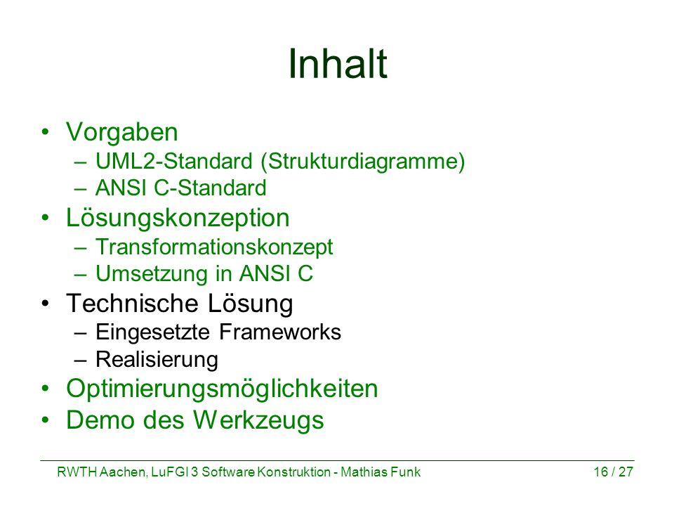 RWTH Aachen, LuFGI 3 Software Konstruktion - Mathias Funk16 / 27 Inhalt Vorgaben –UML2-Standard (Strukturdiagramme) –ANSI C-Standard Lösungskonzeption