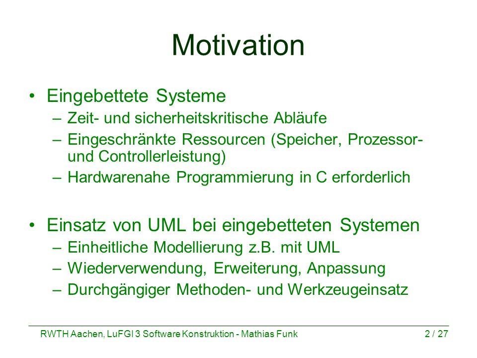 RWTH Aachen, LuFGI 3 Software Konstruktion - Mathias Funk2 / 27 Motivation Eingebettete Systeme –Zeit- und sicherheitskritische Abläufe –Eingeschränkt