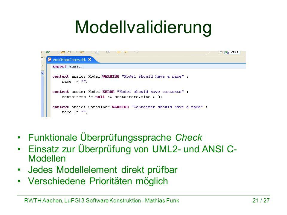 RWTH Aachen, LuFGI 3 Software Konstruktion - Mathias Funk21 / 27 Modellvalidierung Funktionale Überprüfungssprache Check Einsatz zur Überprüfung von U