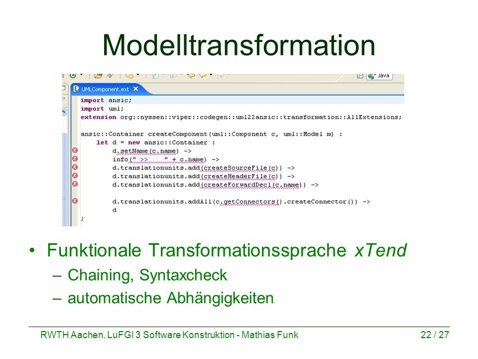 RWTH Aachen, LuFGI 3 Software Konstruktion - Mathias Funk22 / 27 Modelltransformation Funktionale Transformationssprache xTend –Chaining, Syntaxcheck