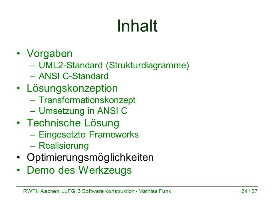 RWTH Aachen, LuFGI 3 Software Konstruktion - Mathias Funk24 / 27 Inhalt Vorgaben –UML2-Standard (Strukturdiagramme) –ANSI C-Standard Lösungskonzeption