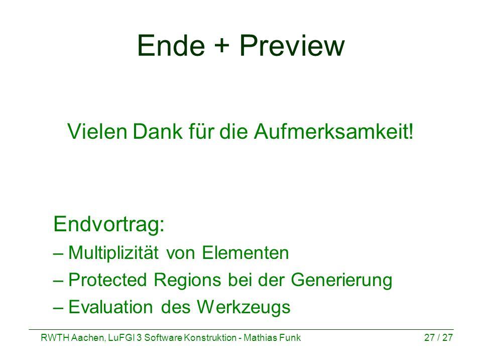 RWTH Aachen, LuFGI 3 Software Konstruktion - Mathias Funk27 / 27 Ende + Preview Vielen Dank für die Aufmerksamkeit! Endvortrag: –Multiplizität von Ele