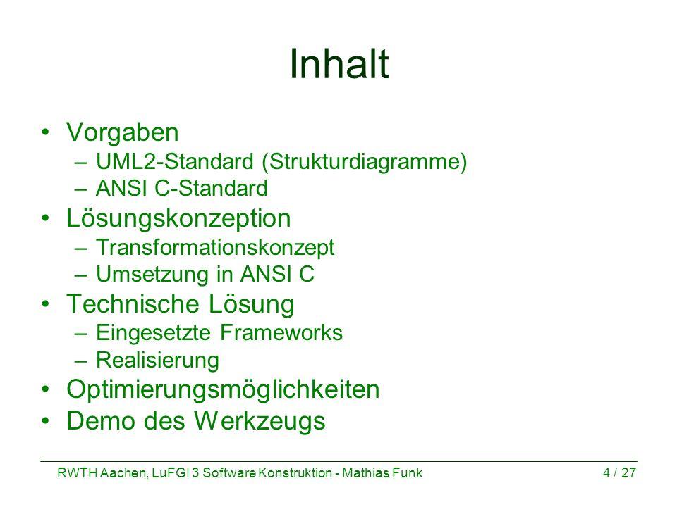 RWTH Aachen, LuFGI 3 Software Konstruktion - Mathias Funk4 / 27 Inhalt Vorgaben –UML2-Standard (Strukturdiagramme) –ANSI C-Standard Lösungskonzeption