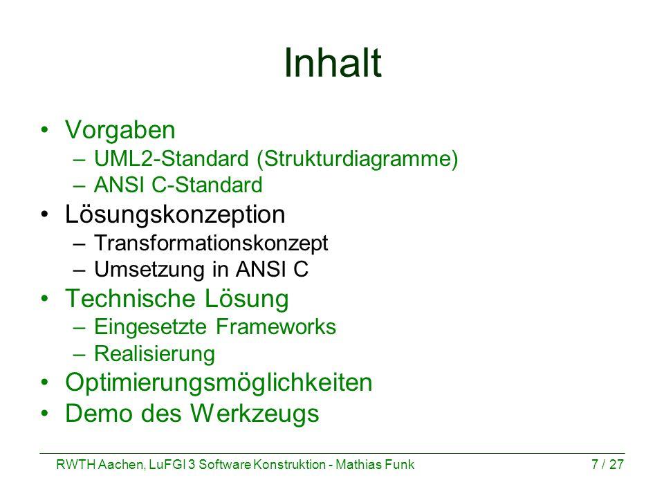 RWTH Aachen, LuFGI 3 Software Konstruktion - Mathias Funk7 / 27 Inhalt Vorgaben –UML2-Standard (Strukturdiagramme) –ANSI C-Standard Lösungskonzeption