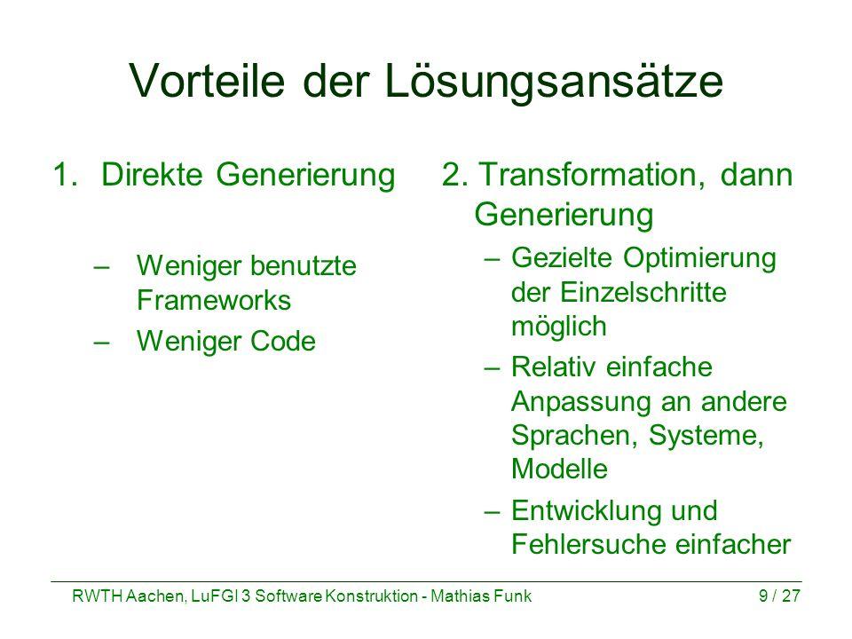 RWTH Aachen, LuFGI 3 Software Konstruktion - Mathias Funk9 / 27 Vorteile der Lösungsansätze 1.Direkte Generierung –Weniger benutzte Frameworks –Wenige