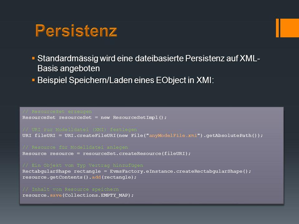 Standardmässig wird eine dateibasierte Persistenz auf XML- Basis angeboten Standardmässig wird eine dateibasierte Persistenz auf XML- Basis angeboten