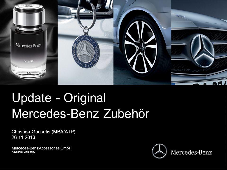 Mercedes-Benz Accessories GmbH A Daimler Company Update - Original Mercedes-Benz Zubehör Christina Gousetis (MBA/ATP) 26.11.2013