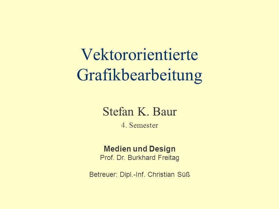 Vektororientierte Grafikbearbeitung Stefan K.Baur 4.