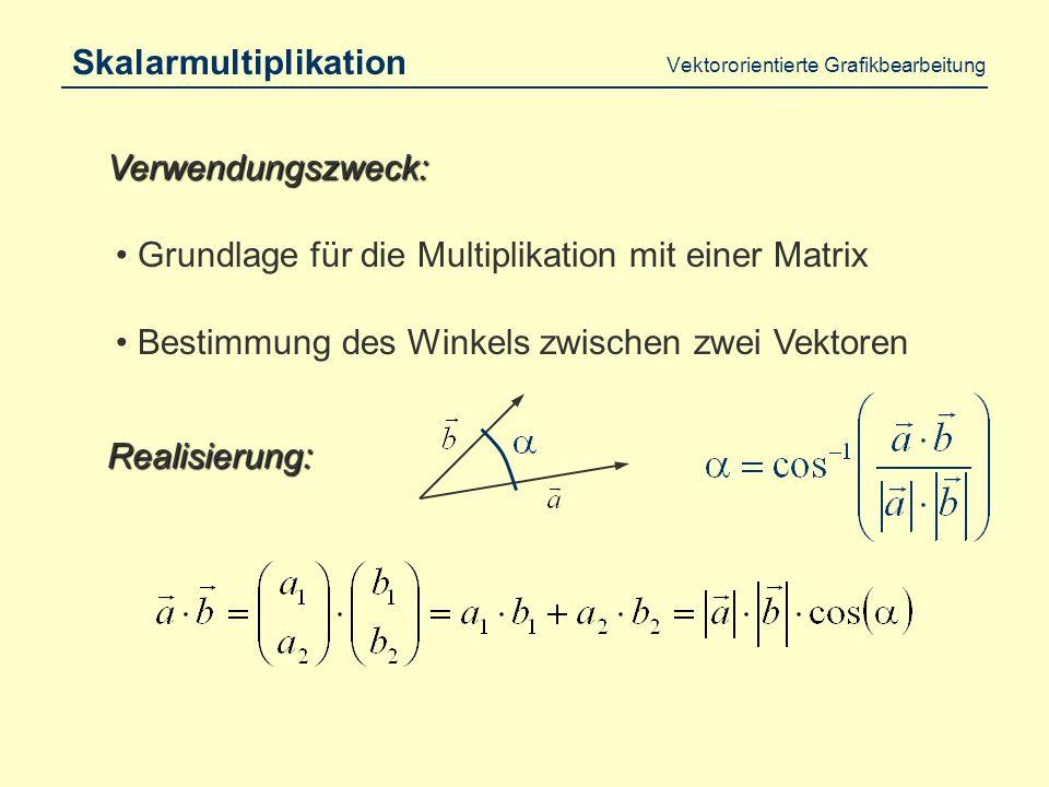 Vektororientierte Grafikbearbeitung Multiplikation mit einem Skalar Vergrößern oder Verkleinern eines Grafikobjekts Verwendungszweck: Realisierung: