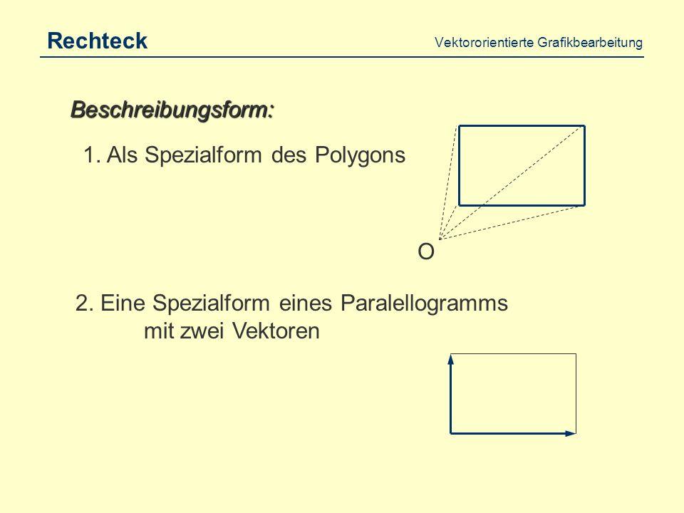 Vektororientierte Grafikbearbeitung Polygon Verkettung von n - Strecken Beschreibungsform: O Strecke n Strecke 1 Strecke 2...