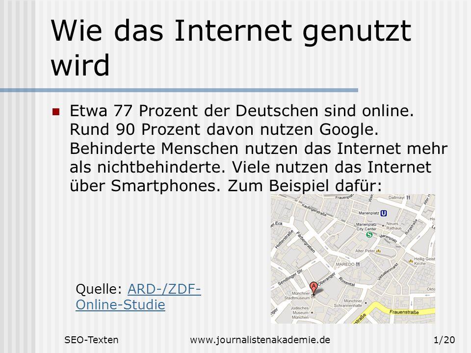 SEO-Textenwww.journalistenakademie.de1/20 Wie das Internet genutzt wird Etwa 77 Prozent der Deutschen sind online.