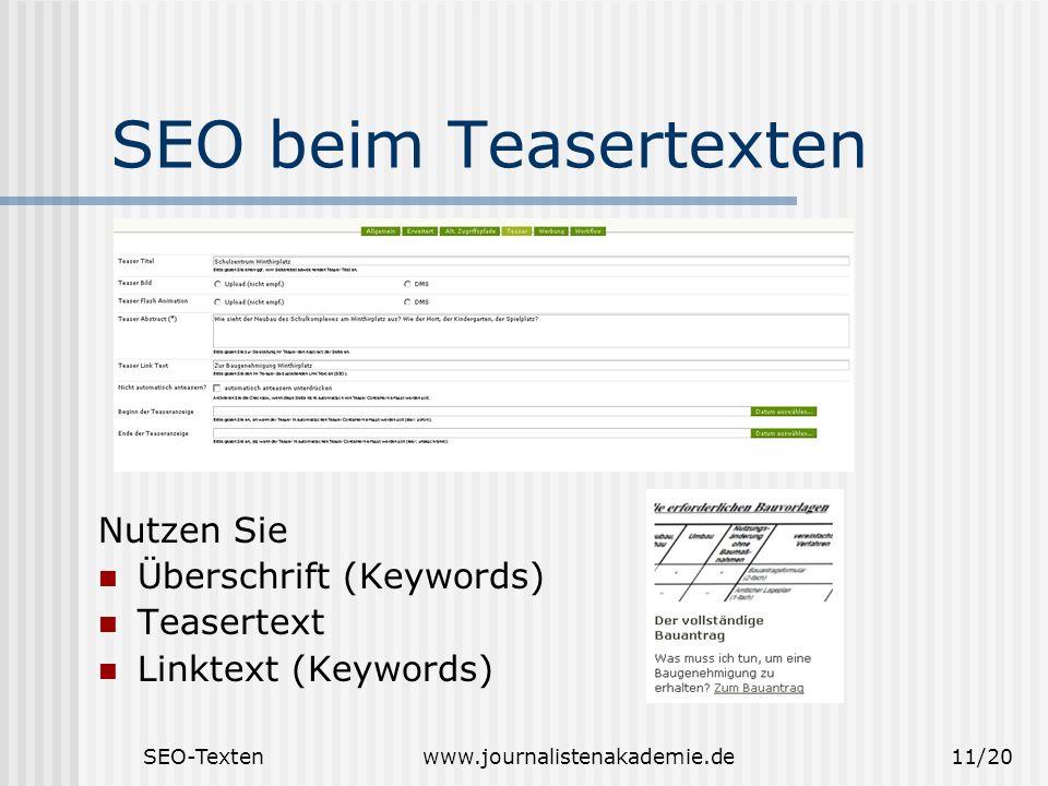 SEO-Textenwww.journalistenakademie.de11/20 SEO beim Teasertexten Nutzen Sie Überschrift (Keywords) Teasertext Linktext (Keywords)