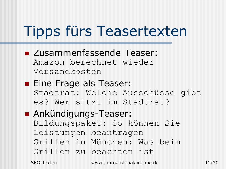 SEO-Textenwww.journalistenakademie.de12/20 Tipps fürs Teasertexten Zusammenfassende Teaser: Amazon berechnet wieder Versandkosten Eine Frage als Teaser: Stadtrat: Welche Ausschüsse gibt es.